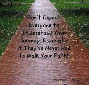 Don't expect others to understand your journey